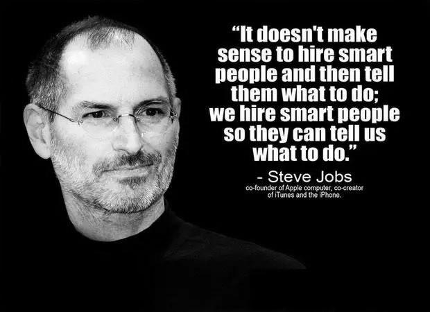 """乔布斯曾经说过:""""It doesn't make sense to hire smart people and tell them what to do; we hire smart people so they can tell us what to do."""""""