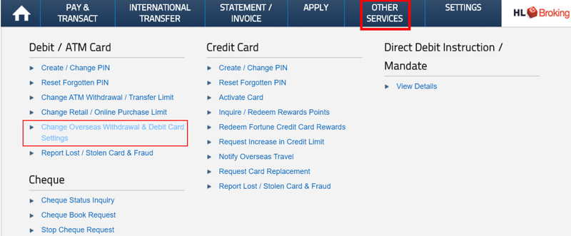 登录Hong Leong Bank 官网后,在'Other Services' 下,转到'ATM/Debit Card' ,然后选择 'Overseas Withdrawal & Debit Card Settings'